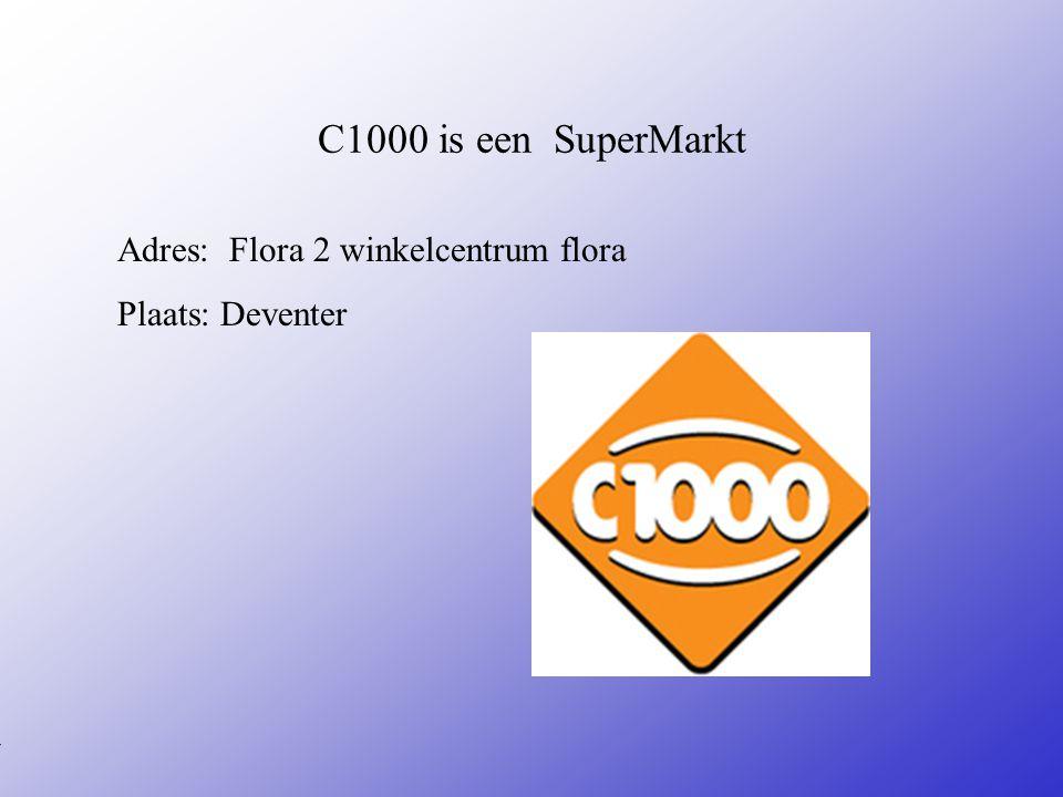 C1000 is een SuperMarkt Adres: Flora 2 winkelcentrum flora