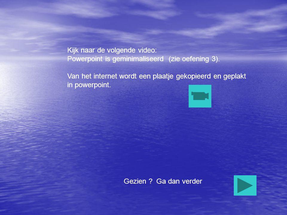 Kijk naar de volgende video: Powerpoint is geminimaliseerd (zie oefening 3).