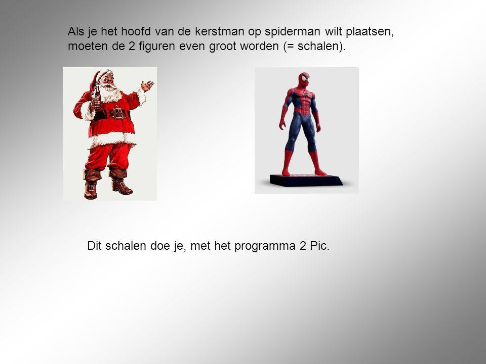 Als je het hoofd van de kerstman op spiderman wilt plaatsen, moeten de 2 figuren even groot worden (= schalen).