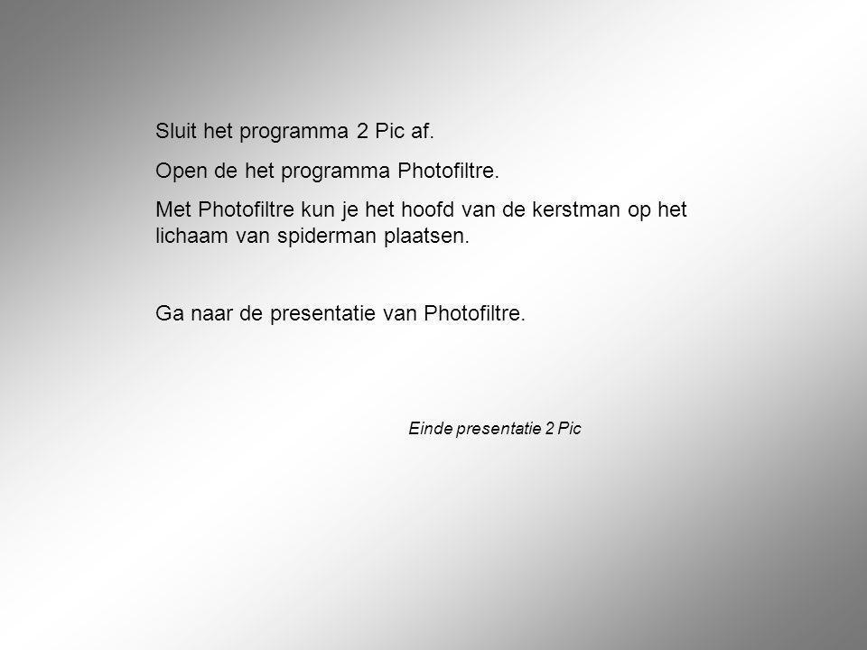 Sluit het programma 2 Pic af. Open de het programma Photofiltre.