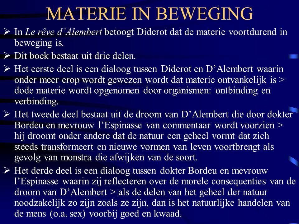 MATERIE IN BEWEGING In Le rêve d'Alembert betoogt Diderot dat de materie voortdurend in beweging is.