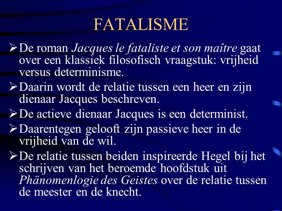 FATALISME De roman Jacques le fataliste et son maître gaat over een klassiek filosofisch vraagstuk: vrijheid versus determinisme.