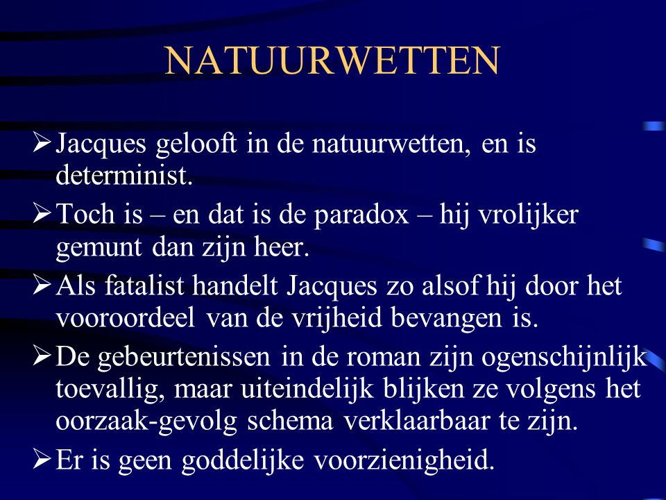 NATUURWETTEN Jacques gelooft in de natuurwetten, en is determinist.