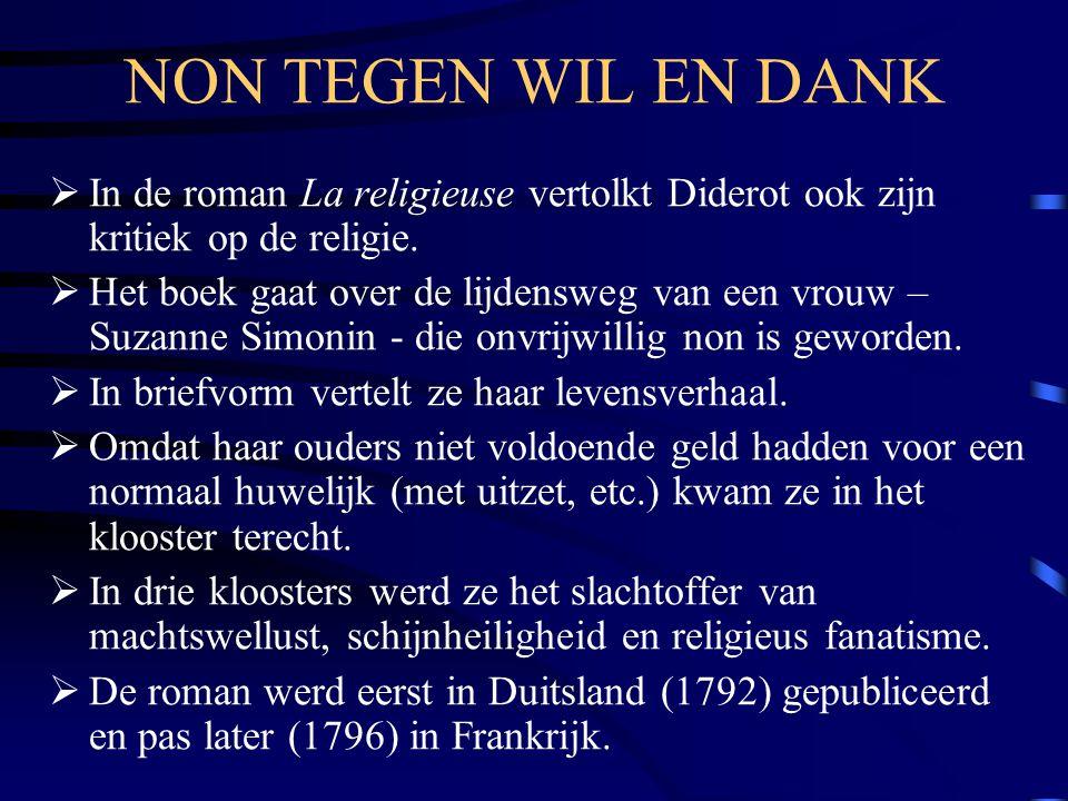 NON TEGEN WIL EN DANK In de roman La religieuse vertolkt Diderot ook zijn kritiek op de religie.