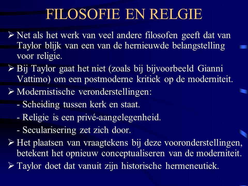 FILOSOFIE EN RELGIE Net als het werk van veel andere filosofen geeft dat van Taylor blijk van een van de hernieuwde belangstelling voor religie.