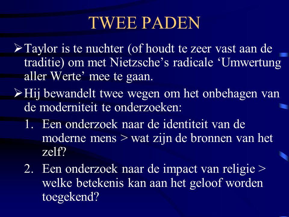 TWEE PADEN Taylor is te nuchter (of houdt te zeer vast aan de traditie) om met Nietzsche's radicale 'Umwertung aller Werte' mee te gaan.