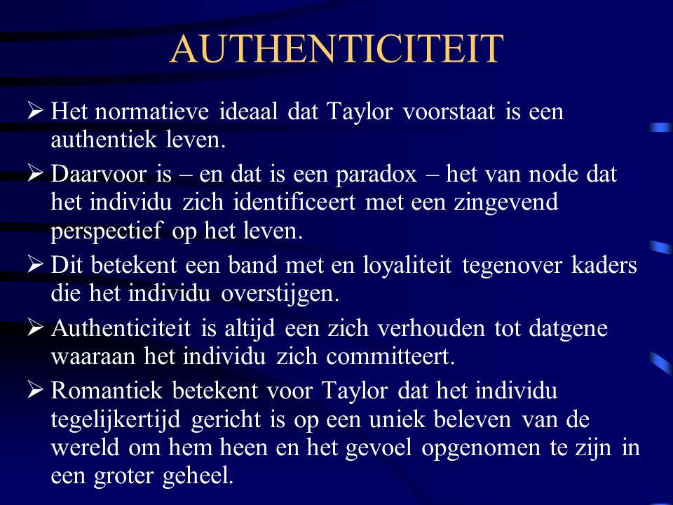 AUTHENTICITEIT Het normatieve ideaal dat Taylor voorstaat is een authentiek leven.