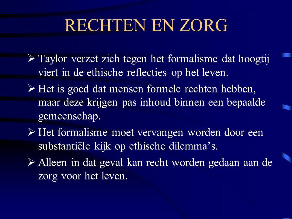 RECHTEN EN ZORG Taylor verzet zich tegen het formalisme dat hoogtij viert in de ethische reflecties op het leven.