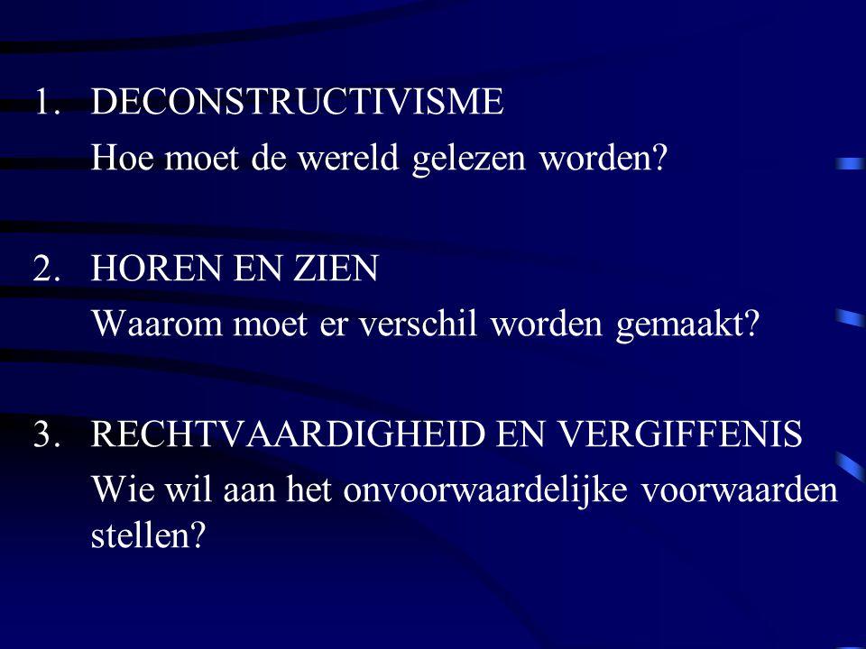 DECONSTRUCTIVISME Hoe moet de wereld gelezen worden 2. HOREN EN ZIEN. Waarom moet er verschil worden gemaakt