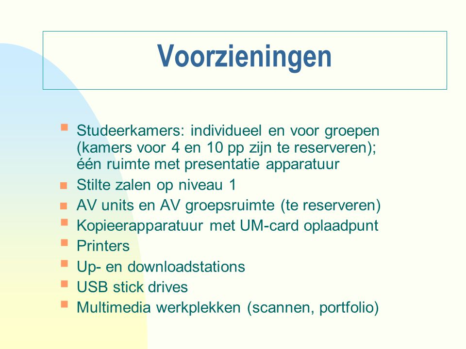 Voorzieningen Studeerkamers: individueel en voor groepen (kamers voor 4 en 10 pp zijn te reserveren); één ruimte met presentatie apparatuur.