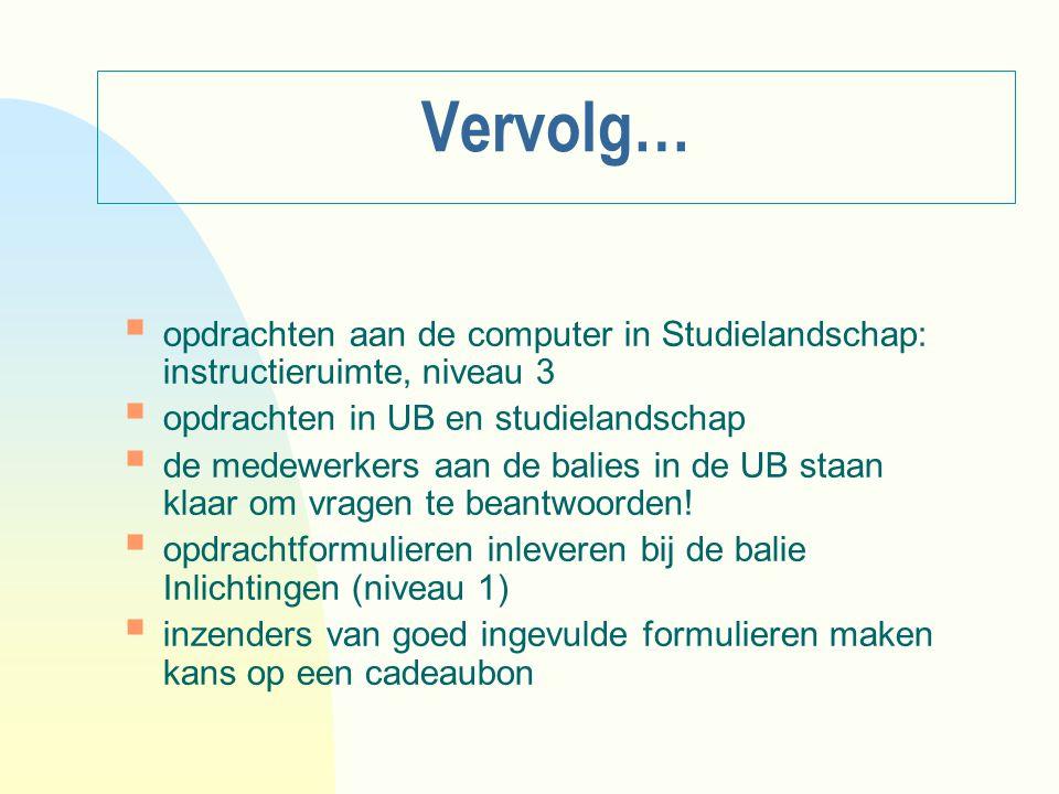 Vervolg… opdrachten aan de computer in Studielandschap: instructieruimte, niveau 3. opdrachten in UB en studielandschap.