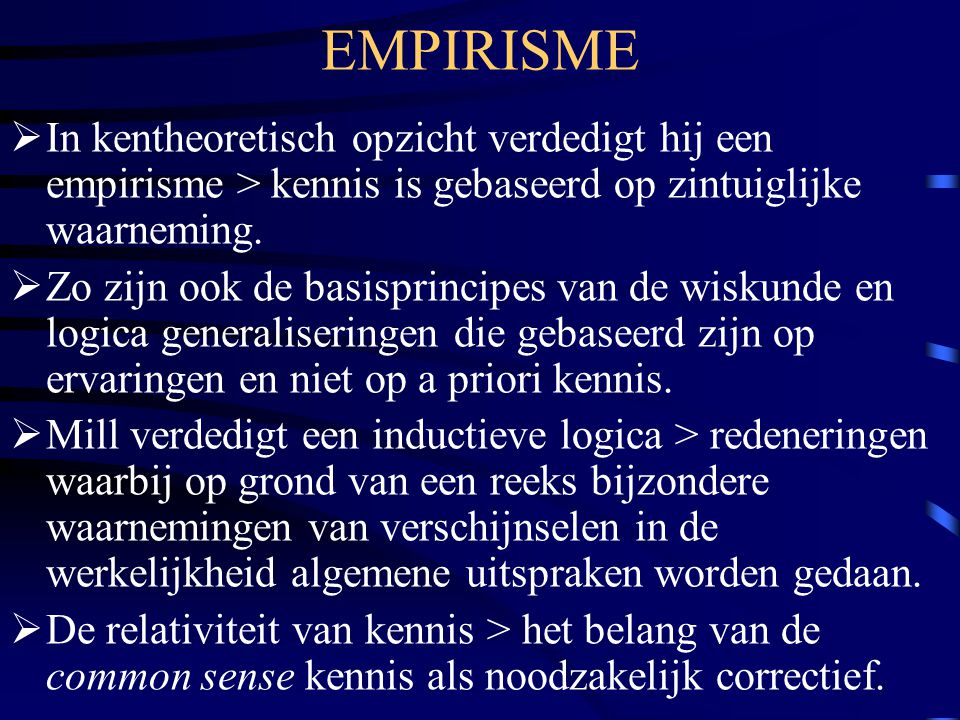EMPIRISME In kentheoretisch opzicht verdedigt hij een empirisme > kennis is gebaseerd op zintuiglijke waarneming.