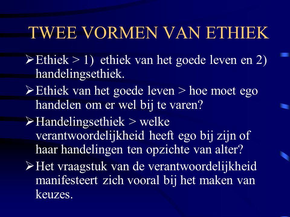 TWEE VORMEN VAN ETHIEK Ethiek > 1) ethiek van het goede leven en 2) handelingsethiek.