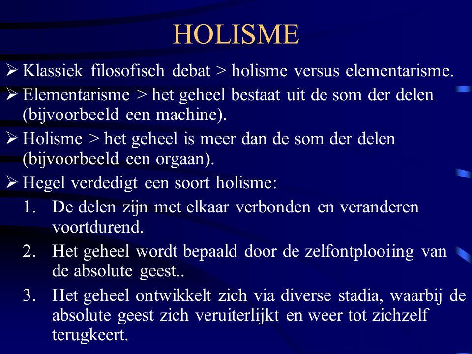 HOLISME Klassiek filosofisch debat > holisme versus elementarisme.