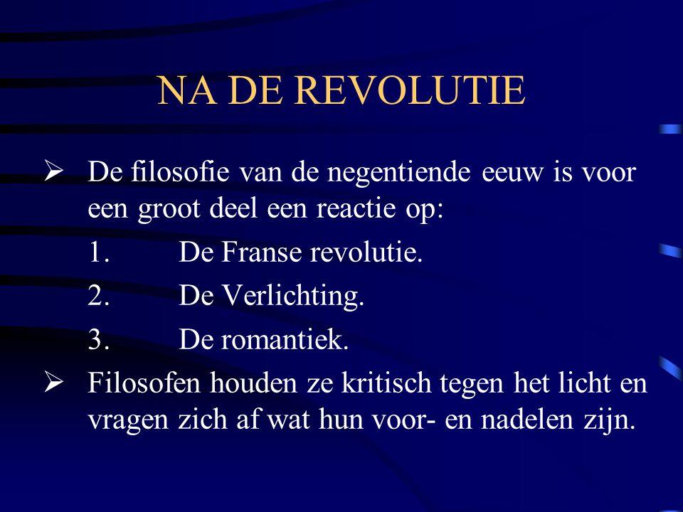 NA DE REVOLUTIE De filosofie van de negentiende eeuw is voor een groot deel een reactie op: 1. De Franse revolutie.