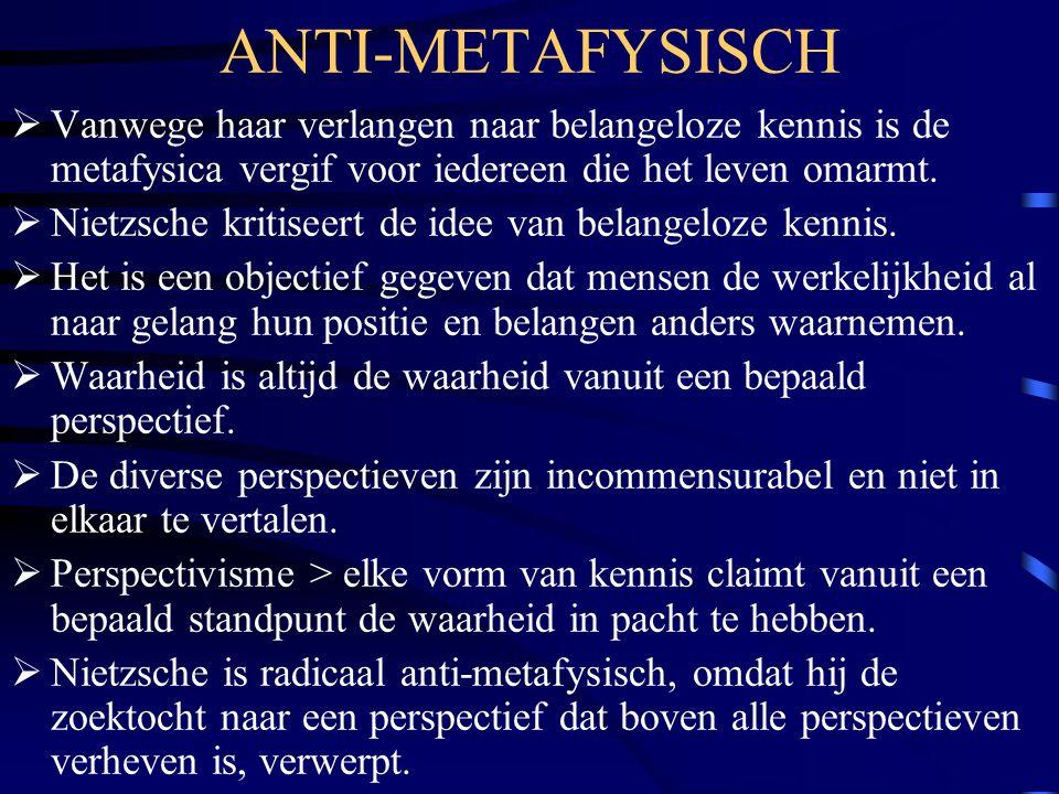 ANTI-METAFYSISCH Vanwege haar verlangen naar belangeloze kennis is de metafysica vergif voor iedereen die het leven omarmt.