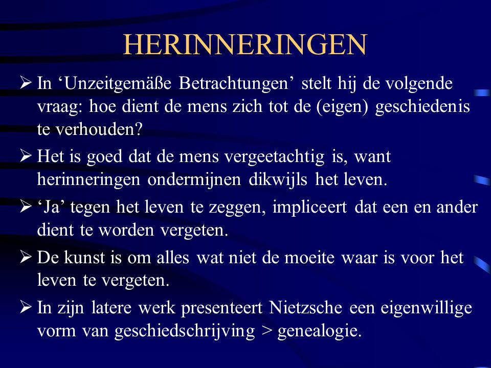 HERINNERINGEN In 'Unzeitgemäße Betrachtungen' stelt hij de volgende vraag: hoe dient de mens zich tot de (eigen) geschiedenis te verhouden