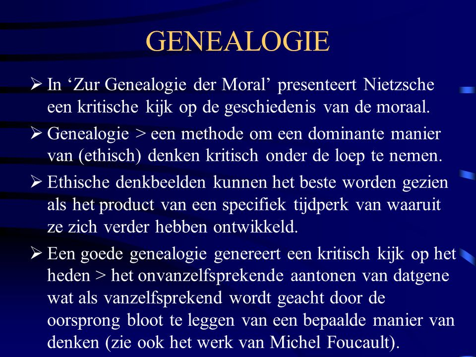 GENEALOGIE In 'Zur Genealogie der Moral' presenteert Nietzsche een kritische kijk op de geschiedenis van de moraal.