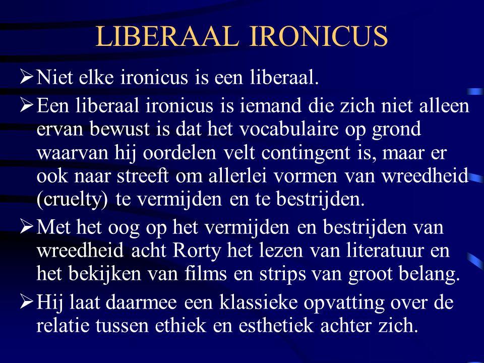 LIBERAAL IRONICUS Niet elke ironicus is een liberaal.