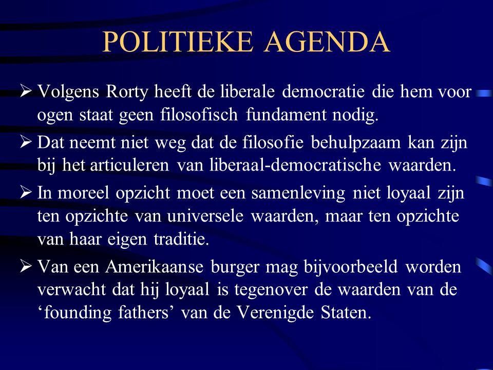 POLITIEKE AGENDA Volgens Rorty heeft de liberale democratie die hem voor ogen staat geen filosofisch fundament nodig.