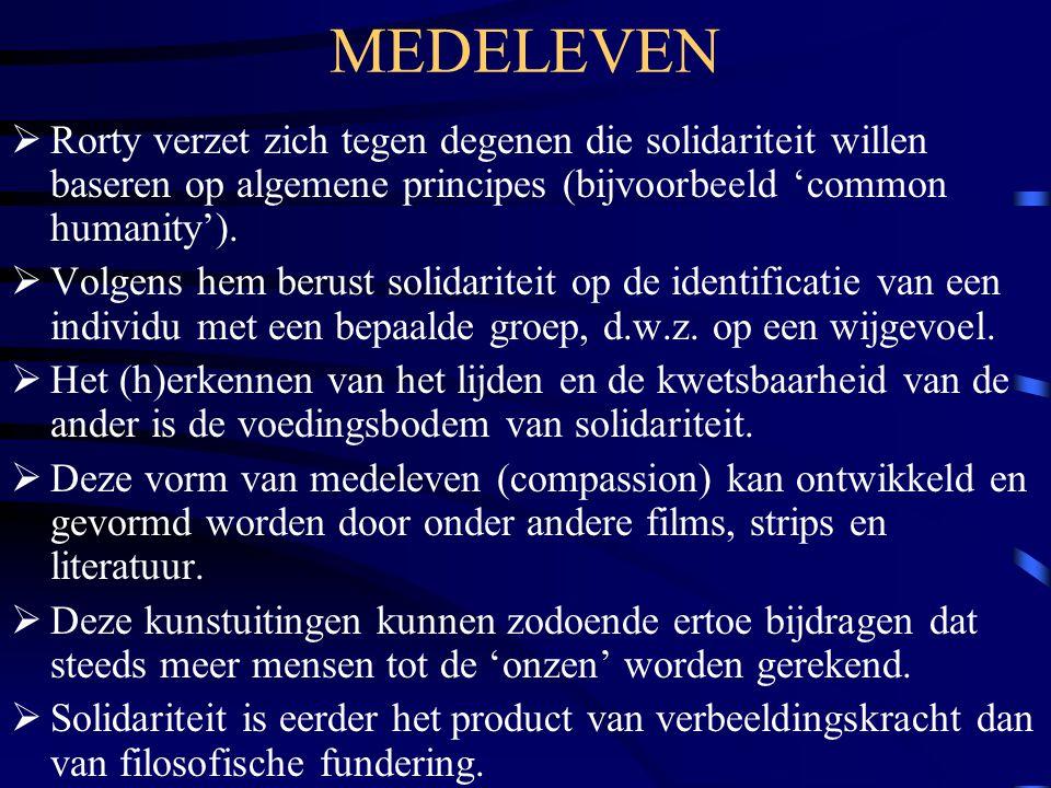 MEDELEVEN Rorty verzet zich tegen degenen die solidariteit willen baseren op algemene principes (bijvoorbeeld 'common humanity').