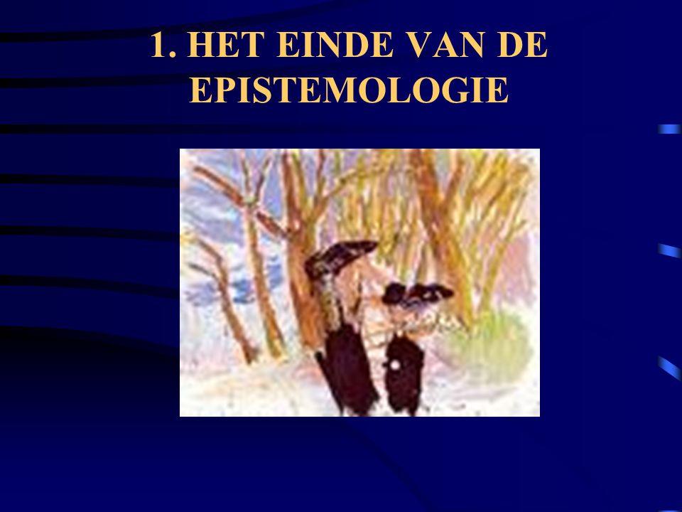 1. HET EINDE VAN DE EPISTEMOLOGIE