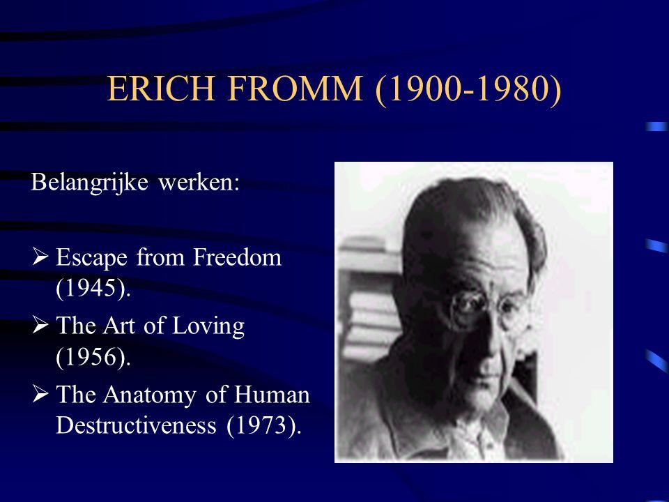 ERICH FROMM (1900-1980) Belangrijke werken: