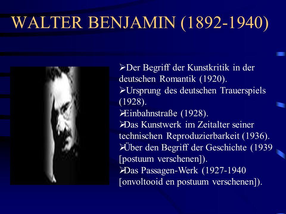 WALTER BENJAMIN (1892-1940) Der Begriff der Kunstkritik in der deutschen Romantik (1920). Ursprung des deutschen Trauerspiels (1928).