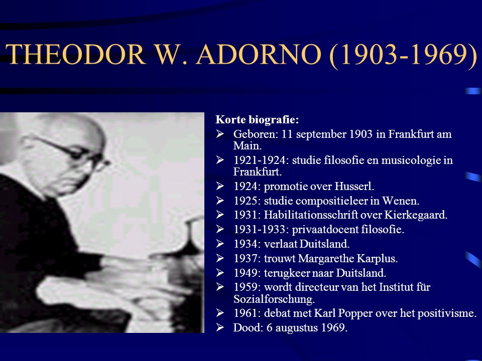 THEODOR W. ADORNO (1903-1969) Korte biografie: