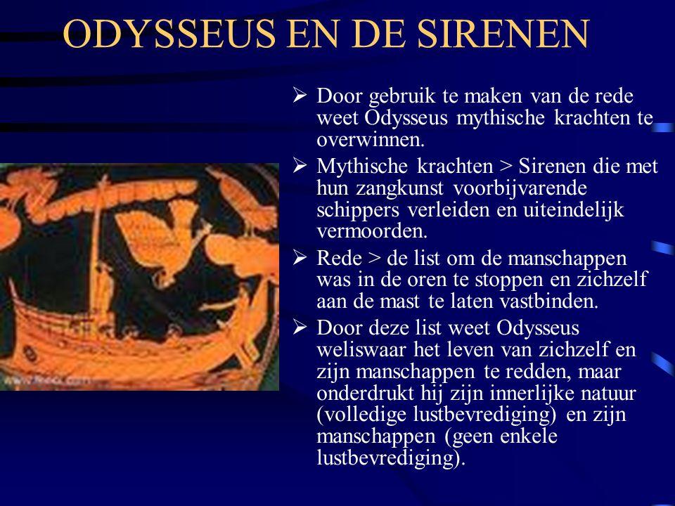 ODYSSEUS EN DE SIRENEN Door gebruik te maken van de rede weet Odysseus mythische krachten te overwinnen.