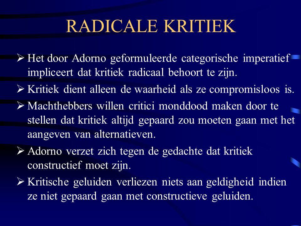RADICALE KRITIEK Het door Adorno geformuleerde categorische imperatief impliceert dat kritiek radicaal behoort te zijn.