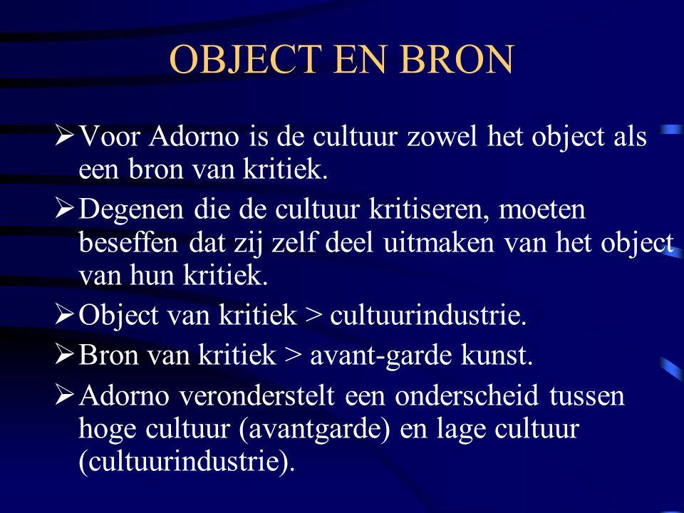 OBJECT EN BRON Voor Adorno is de cultuur zowel het object als een bron van kritiek.
