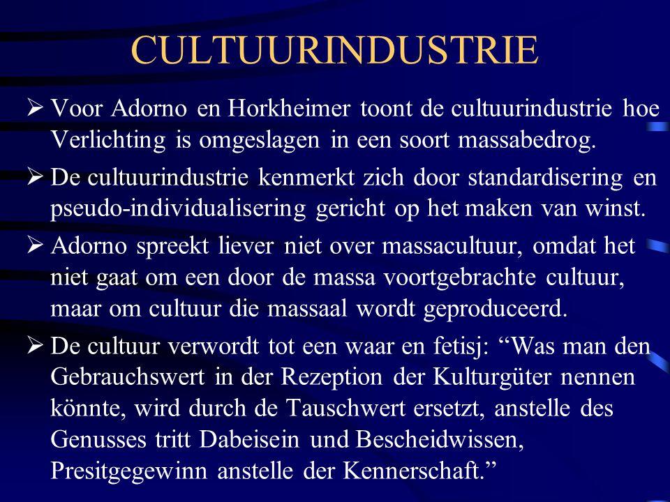 CULTUURINDUSTRIE Voor Adorno en Horkheimer toont de cultuurindustrie hoe Verlichting is omgeslagen in een soort massabedrog.