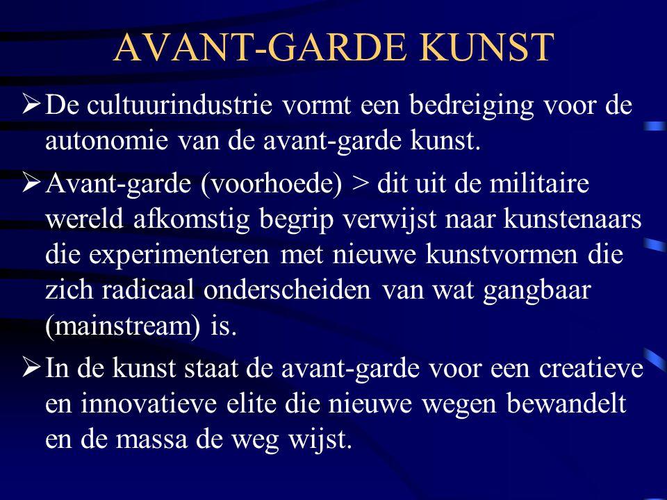 AVANT-GARDE KUNST De cultuurindustrie vormt een bedreiging voor de autonomie van de avant-garde kunst.