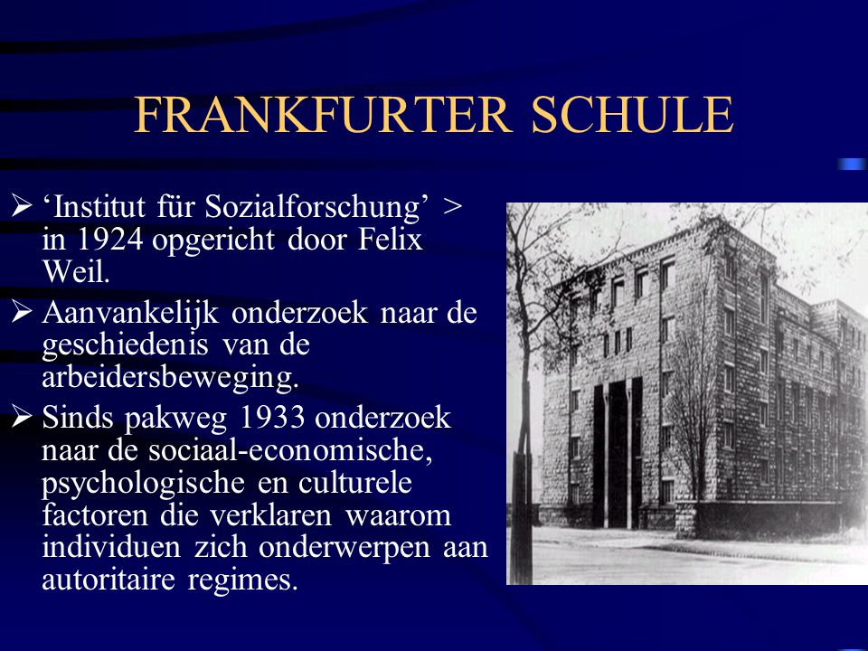 FRANKFURTER SCHULE 'Institut für Sozialforschung' > in 1924 opgericht door Felix Weil.