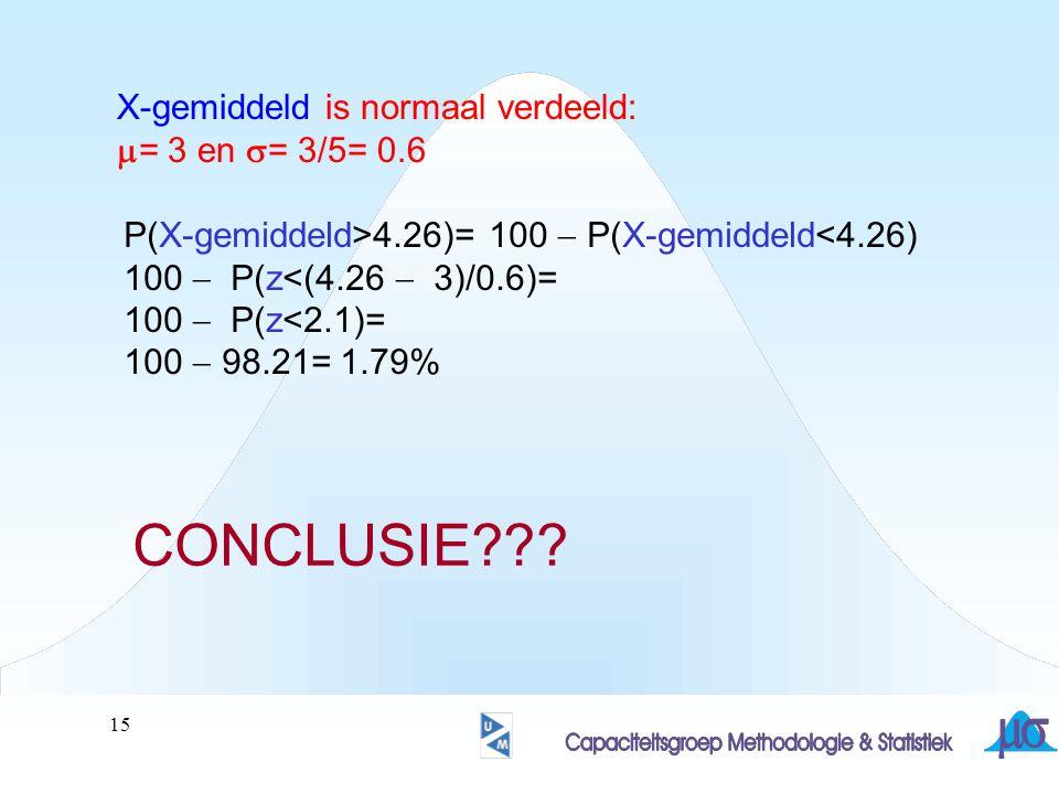 CONCLUSIE X-gemiddeld is normaal verdeeld: m= 3 en s= 3/5= 0.6