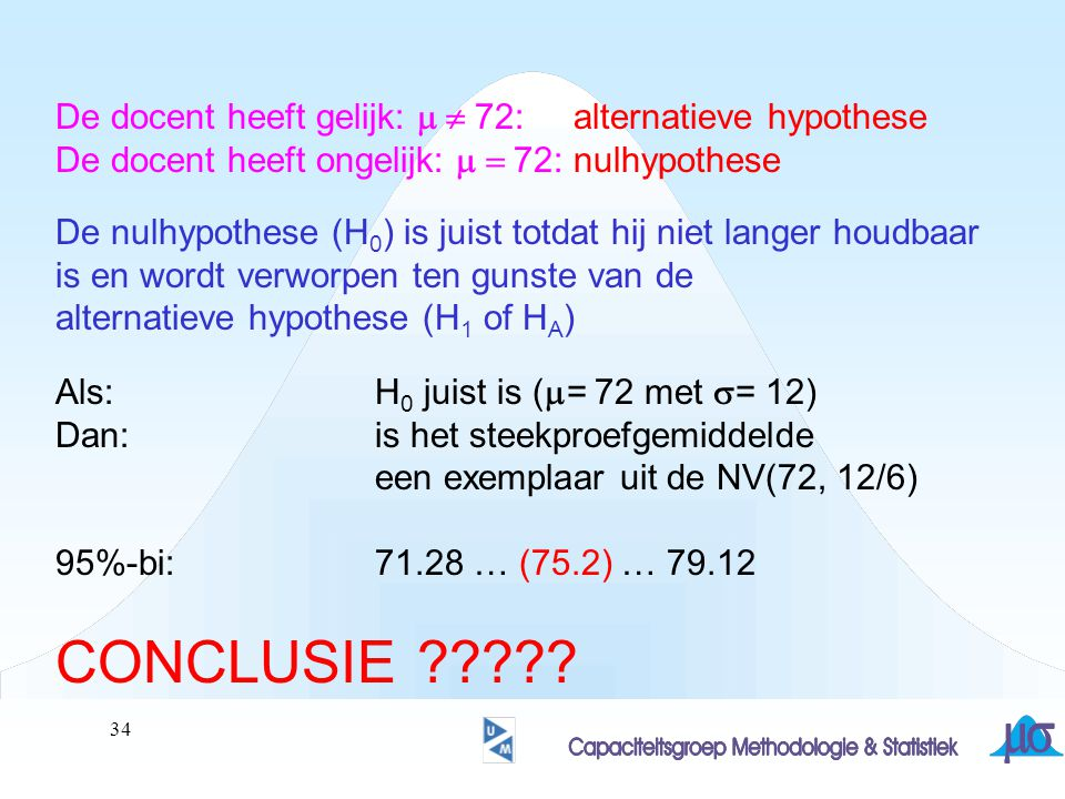 CONCLUSIE De docent heeft gelijk: m  72: alternatieve hypothese