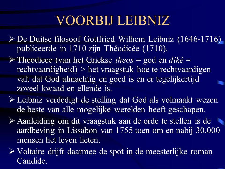 VOORBIJ LEIBNIZ De Duitse filosoof Gottfried Wilhem Leibniz (1646-1716) publiceerde in 1710 zijn Théodicée (1710).