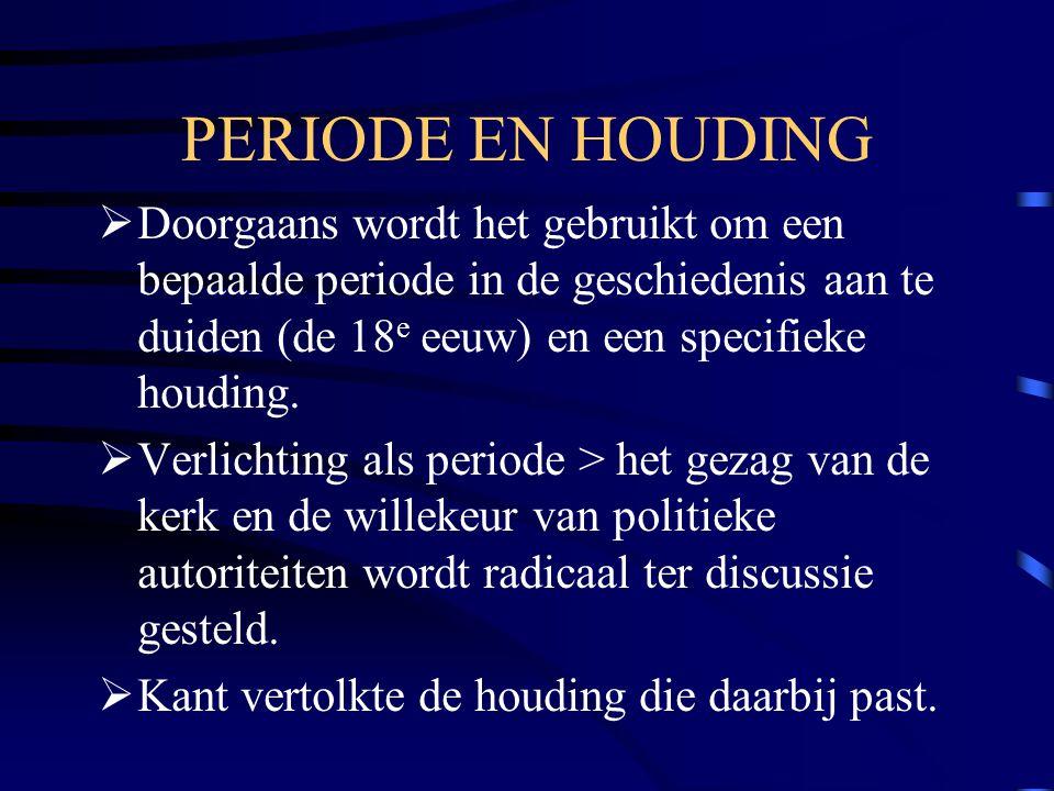 PERIODE EN HOUDING Doorgaans wordt het gebruikt om een bepaalde periode in de geschiedenis aan te duiden (de 18e eeuw) en een specifieke houding.