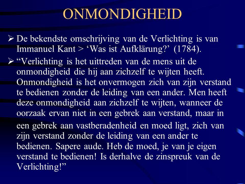 ONMONDIGHEID De bekendste omschrijving van de Verlichting is van Immanuel Kant > 'Was ist Aufklärung ' (1784).