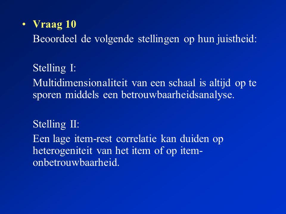 Vraag 10 Beoordeel de volgende stellingen op hun juistheid: Stelling I: