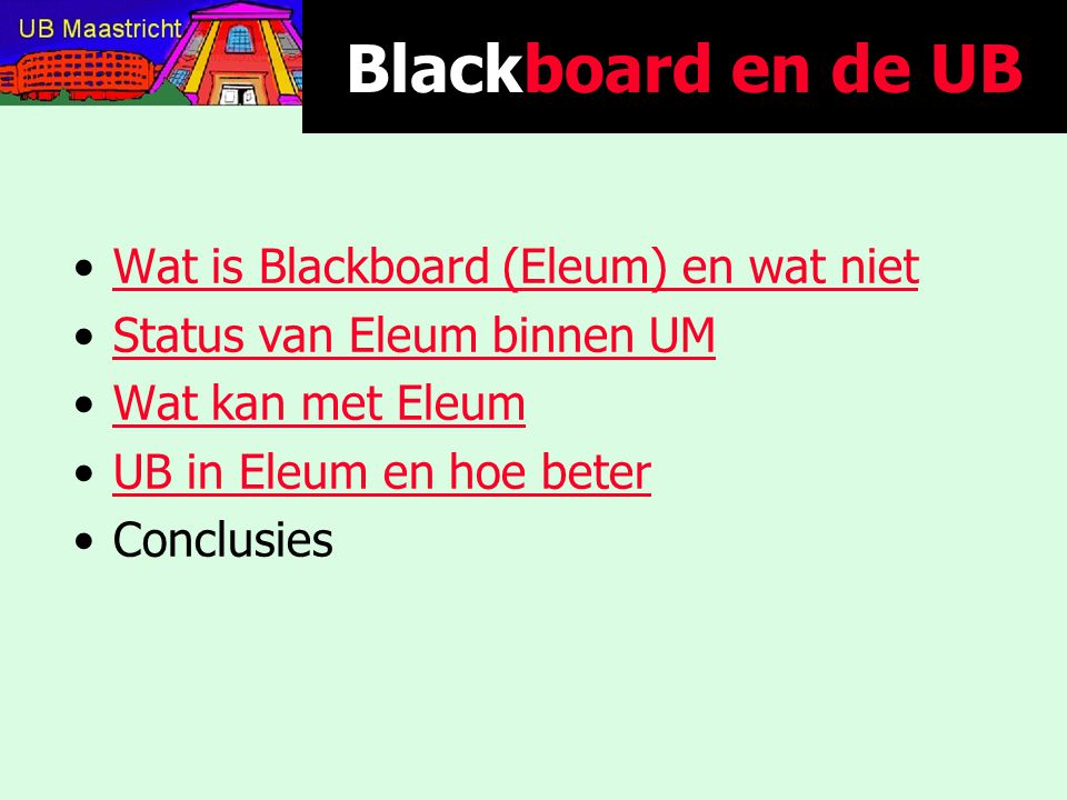 Blackboard en de UB Wat is Blackboard (Eleum) en wat niet