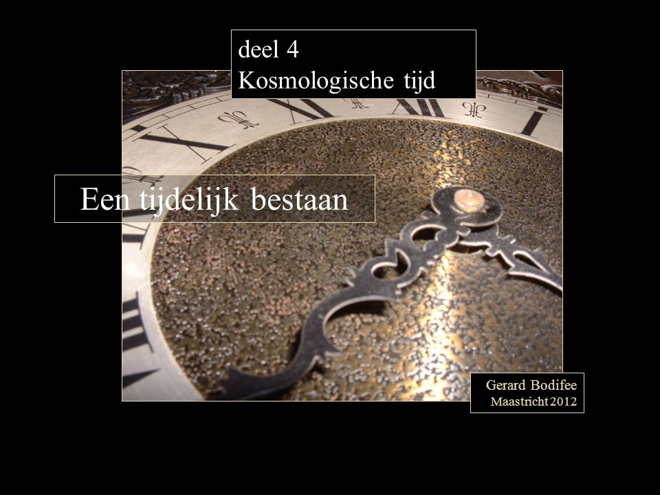 Een tijdelijk bestaan deel 4 Kosmologische tijd Gerard Bodifee
