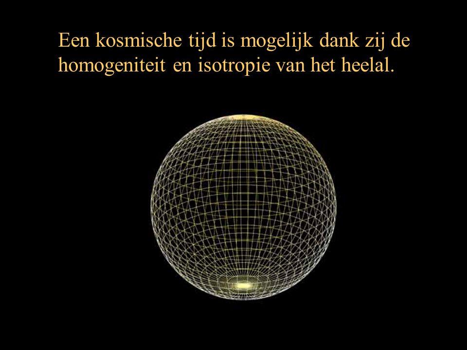 Een kosmische tijd is mogelijk dank zij de homogeniteit en isotropie van het heelal.