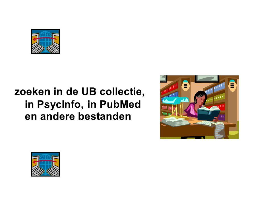 zoeken in de UB collectie, in PsycInfo, in PubMed en andere bestanden