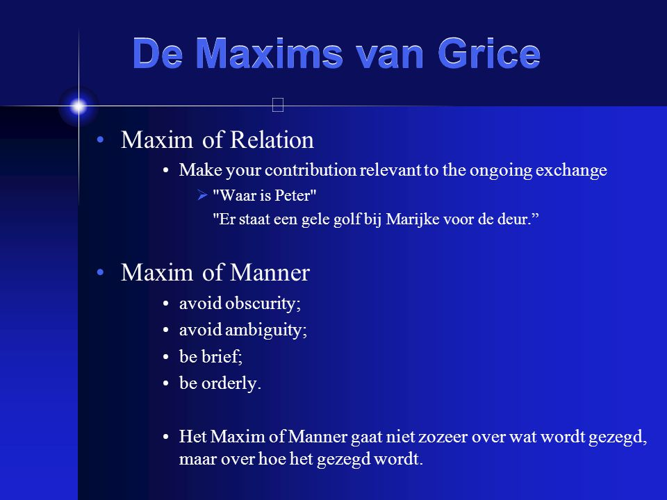 De Maxims van Grice Maxim of Relation Maxim of Manner