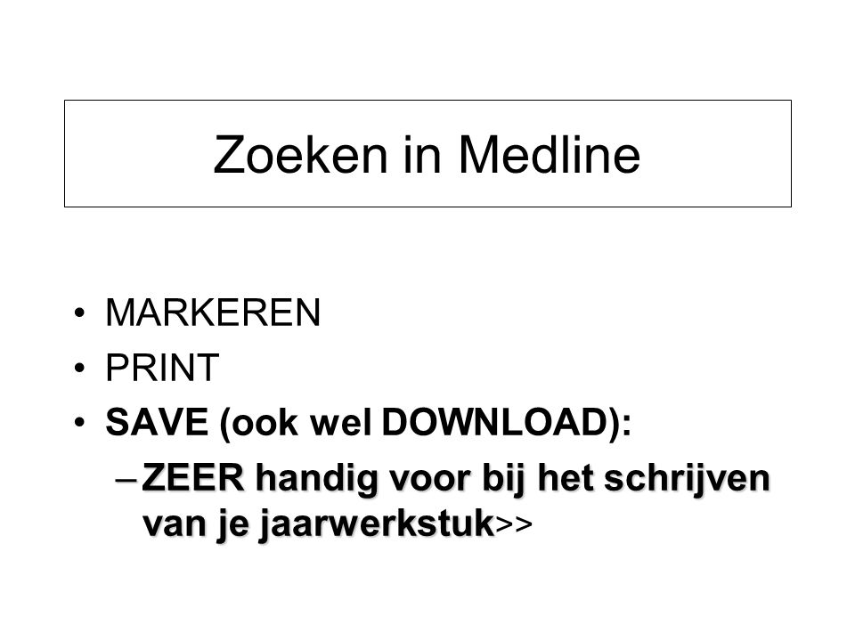 Zoeken in Medline MARKEREN PRINT SAVE (ook wel DOWNLOAD):