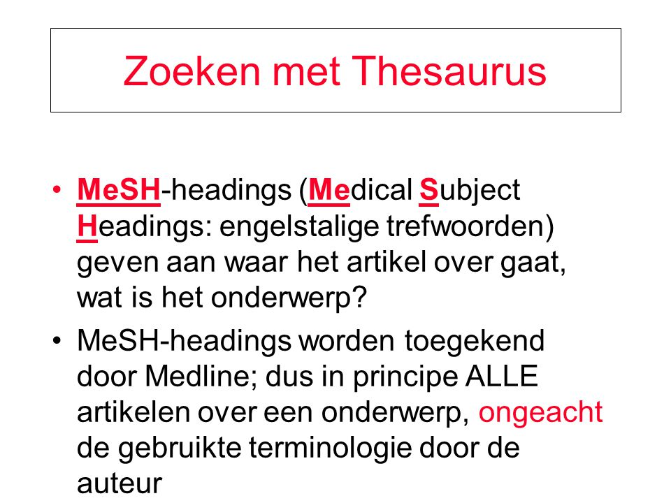 Zoeken met Thesaurus MeSH-headings (Medical Subject Headings: engelstalige trefwoorden) geven aan waar het artikel over gaat, wat is het onderwerp