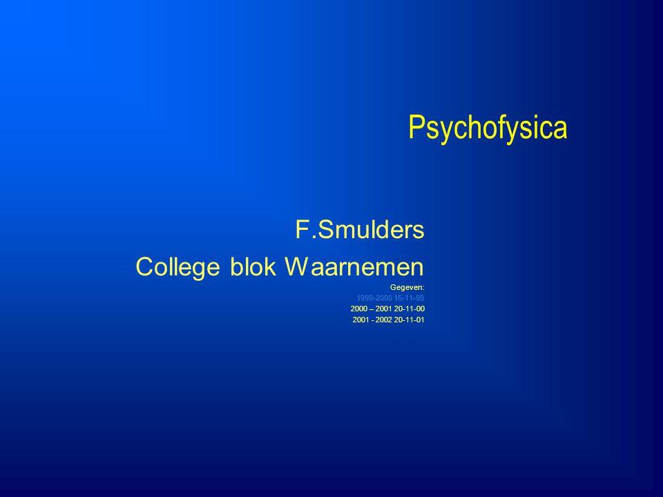 Psychofysica F.Smulders College blok Waarnemen 4/5/2017