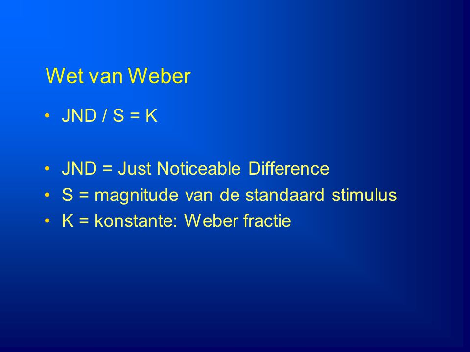 Wet van Weber JND / S = K JND = Just Noticeable Difference